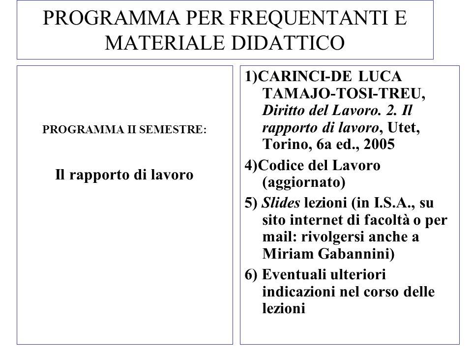 PROGRAMMA PER FREQUENTANTI E MATERIALE DIDATTICO PROGRAMMA II SEMESTRE: Il rapporto di lavoro 1)CARINCI-DE LUCA TAMAJO-TOSI-TREU, Diritto del Lavoro.