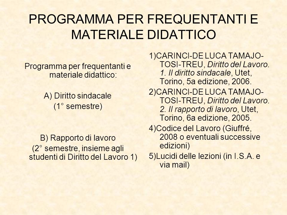 PROGRAMMA PER FREQUENTANTI E MATERIALE DIDATTICO Programma per frequentanti e materiale didattico: A) Diritto sindacale (1° semestre) B) Rapporto di l