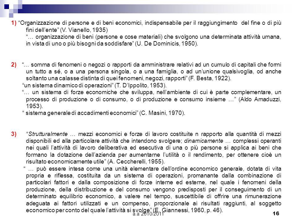 a.a 2010/201116 1) Organizzazione di persone e di beni economici, indispensabile per il raggiungimento del fine o di più fini dellente (V. Vianello, 1