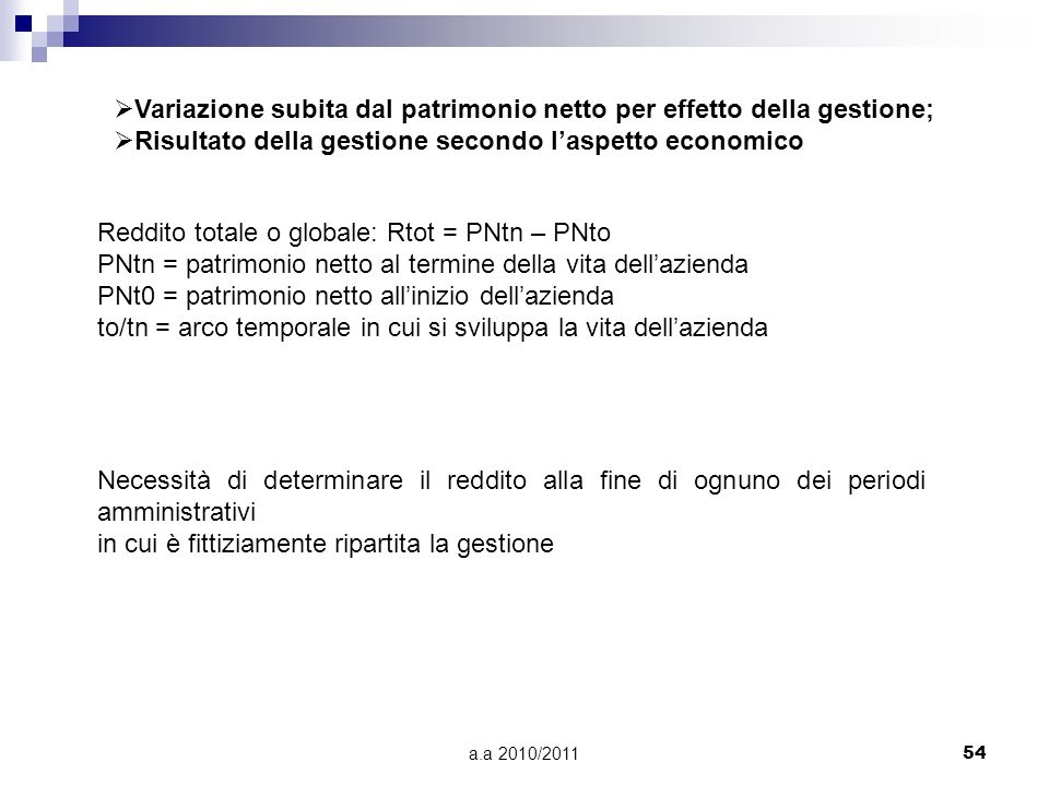a.a 2010/201154 Reddito totale o globale: Rtot = PNtn – PNto PNtn = patrimonio netto al termine della vita dellazienda PNt0 = patrimonio netto alliniz