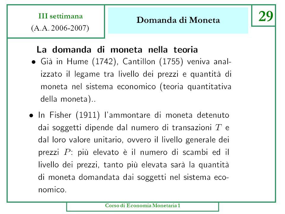 Domanda di Moneta 28 III settimana (A.A. 2006-2007) Corso di Economia Monetaria 1