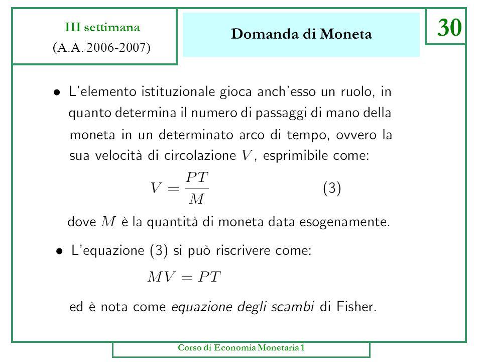 Domanda di Moneta 29 III settimana (A.A. 2006-2007) Corso di Economia Monetaria 1