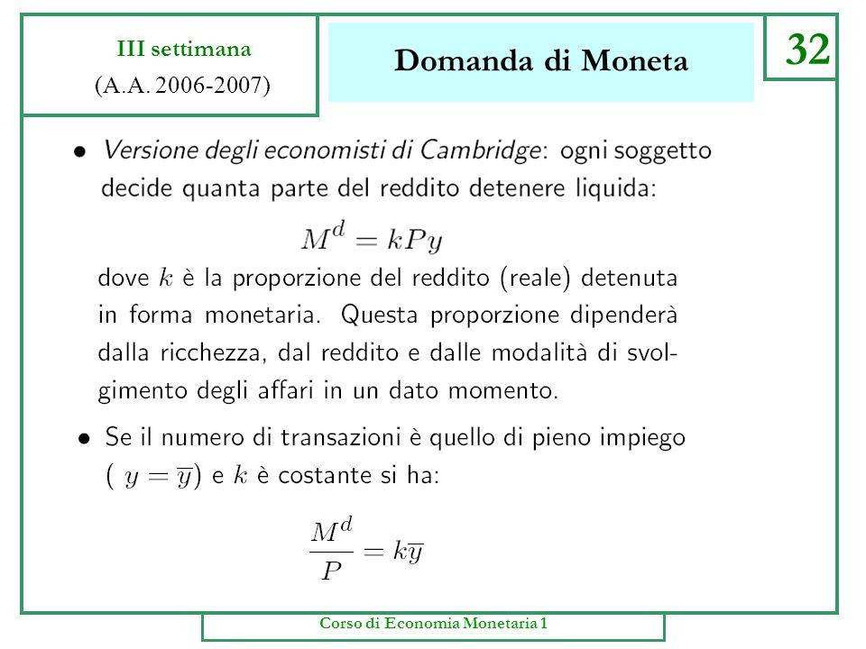 Domanda di Moneta 31 III settimana (A.A. 2006-2007) Corso di Economia Monetaria 1