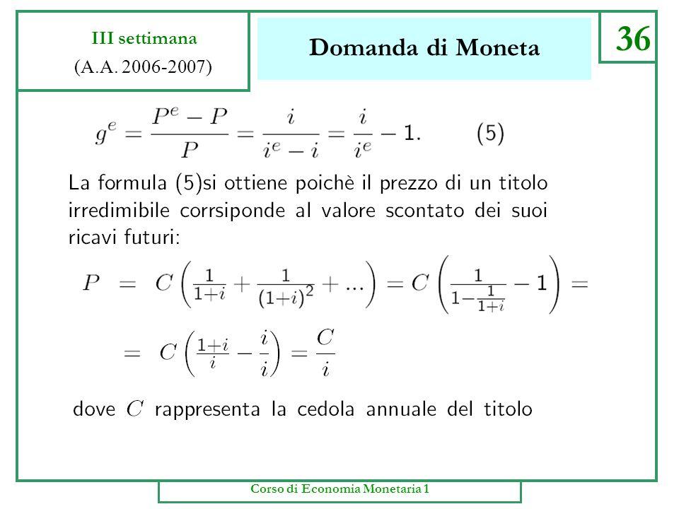 Domanda di Moneta 35 III settimana (A.A. 2006-2007) Corso di Economia Monetaria 1