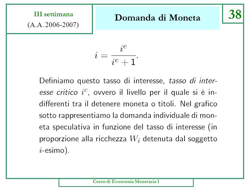 Domanda di Moneta 37 III settimana (A.A. 2006-2007) Corso di Economia Monetaria 1