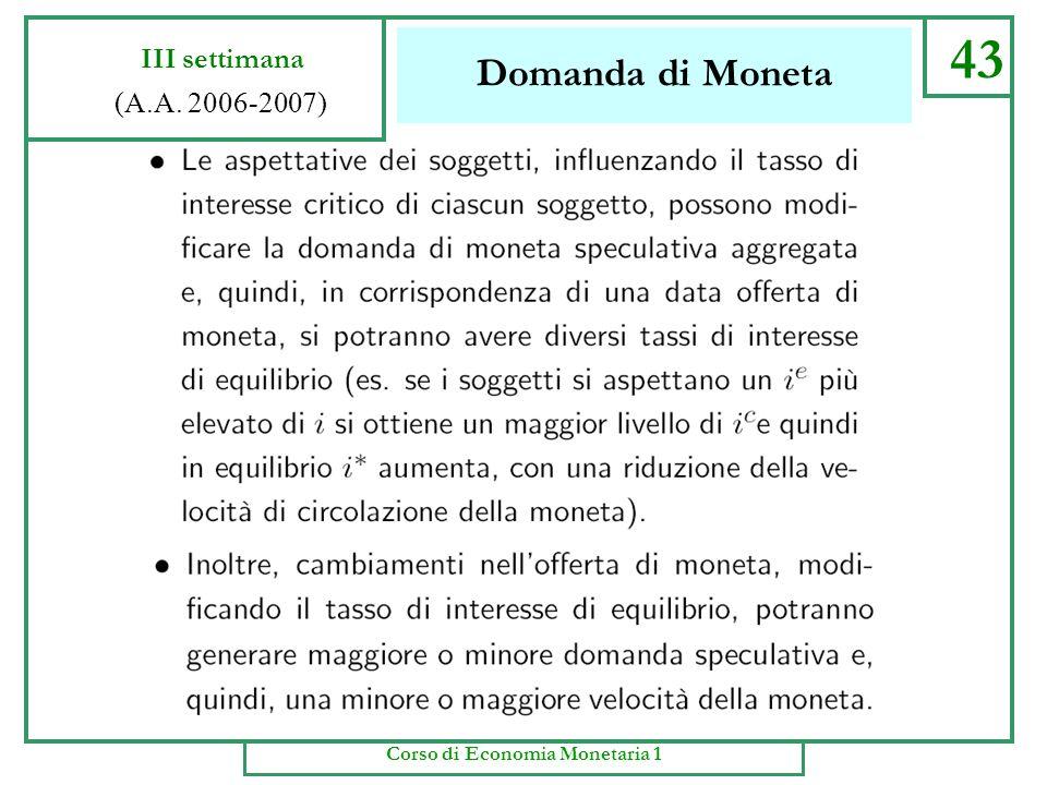 Domanda di Moneta 42 III settimana (A.A. 2006-2007) Corso di Economia Monetaria 1