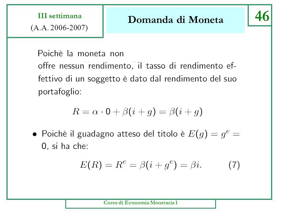 Domanda di Moneta 45 III settimana (A.A. 2006-2007) Corso di Economia Monetaria 1