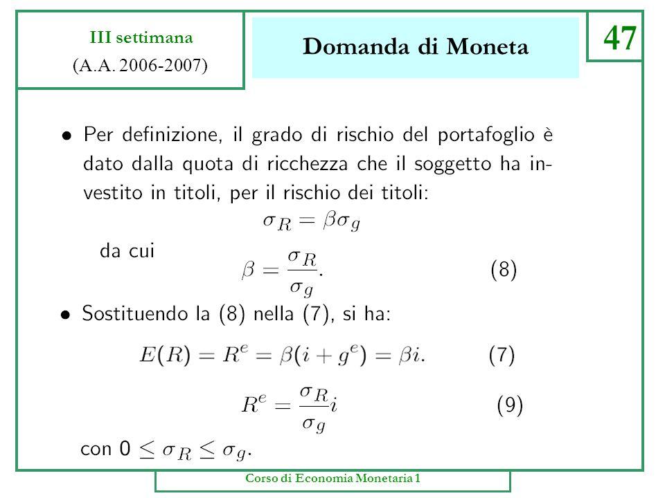 Domanda di Moneta 46 III settimana (A.A. 2006-2007) Corso di Economia Monetaria 1