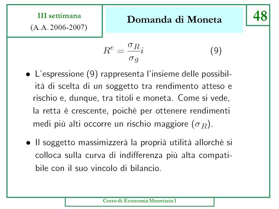 Domanda di Moneta 47 III settimana (A.A. 2006-2007) Corso di Economia Monetaria 1