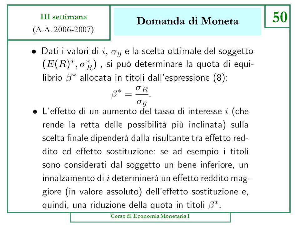 Domanda di Moneta 49 III settimana (A.A. 2006-2007) Corso di Economia Monetaria 1