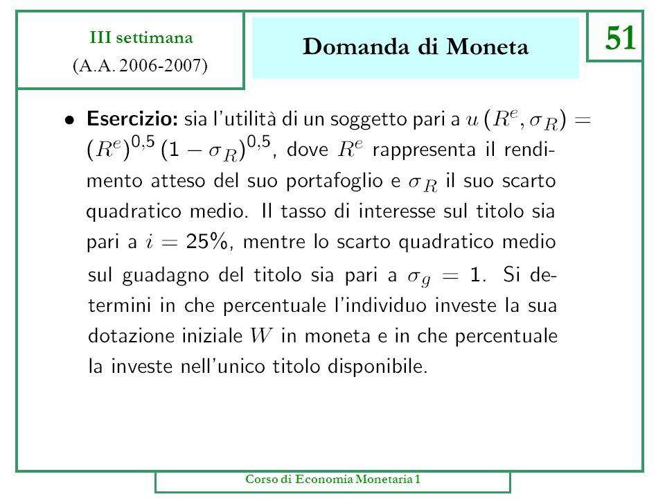 Domanda di Moneta 50 III settimana (A.A. 2006-2007) Corso di Economia Monetaria 1