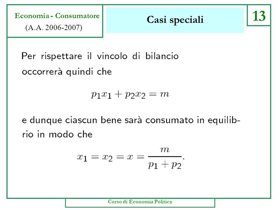 Casi speciali 12 Economia - Consumatore (A.A. 2006-2007) Corso di Economia Politica