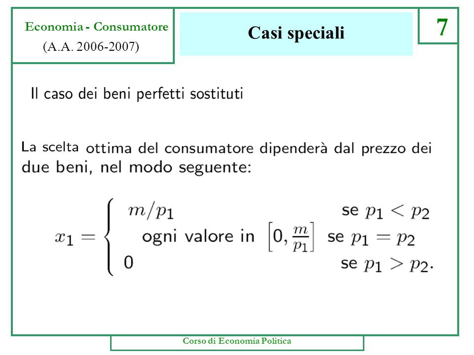 La scelta ottima 6 Economia - Consumatore (A.A. 2006-2007) Corso di Economia Politica Casi speciali