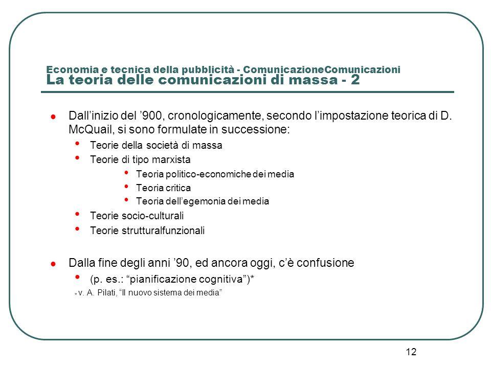 12 Economia e tecnica della pubblicità - ComunicazioneComunicazioni La teoria delle comunicazioni di massa - 2 Dallinizio del 900, cronologicamente, s