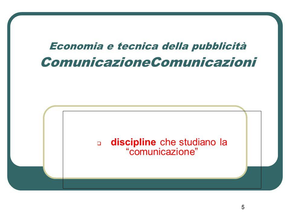 5 Economia e tecnica della pubblicità ComunicazioneComunicazioni discipline che studiano la comunicazione