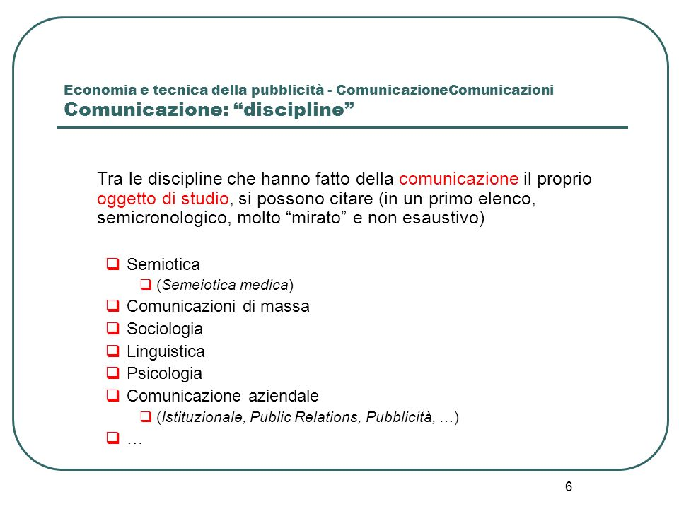 6 Economia e tecnica della pubblicità - ComunicazioneComunicazioni Comunicazione: discipline Tra le discipline che hanno fatto della comunicazione il