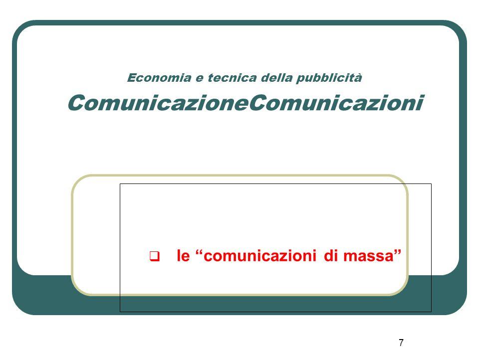 8 Economia e tecnica della pubblicità - ComunicazioneComunicazioni Le comunicazioni di massa - 1 Le c.d.