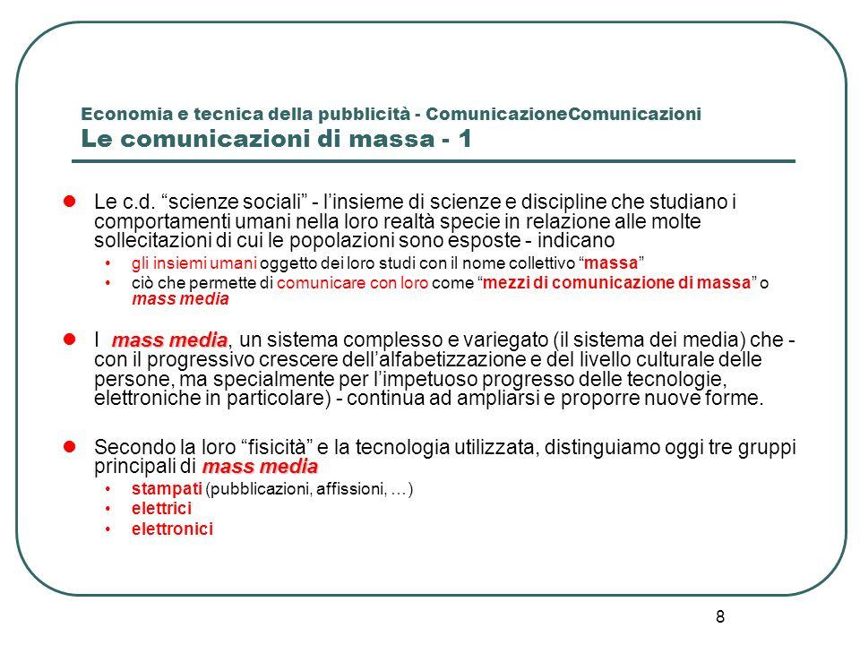 8 Economia e tecnica della pubblicità - ComunicazioneComunicazioni Le comunicazioni di massa - 1 Le c.d. scienze sociali - linsieme di scienze e disci