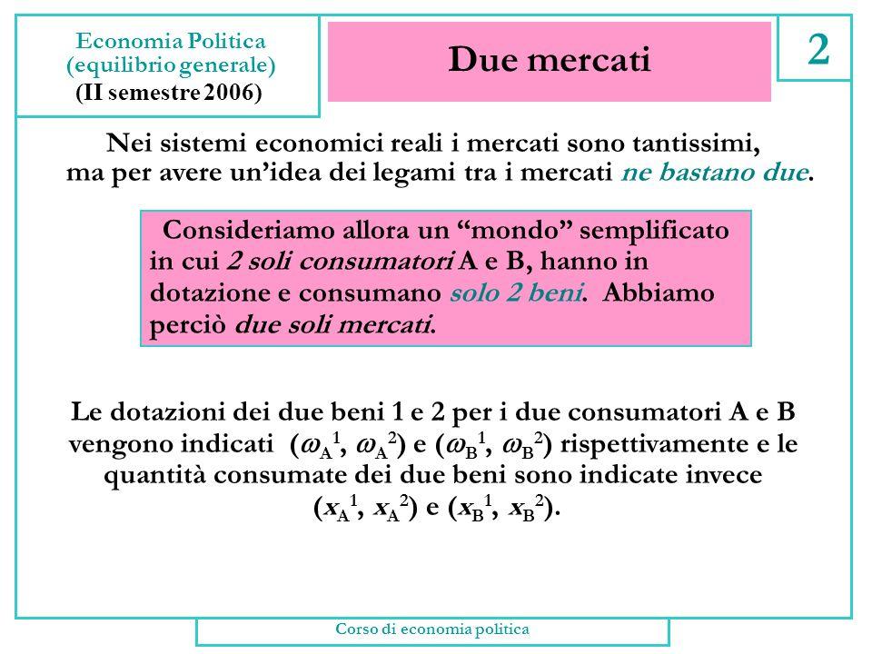 Equilibrio generale 1 Economia Politica (equilibrio generale) (II semestre 2006) I modelli trattati finora sono di equilibrio parziale : Lunica variabile rilevante per lequilibrio è il prezzo del bene.