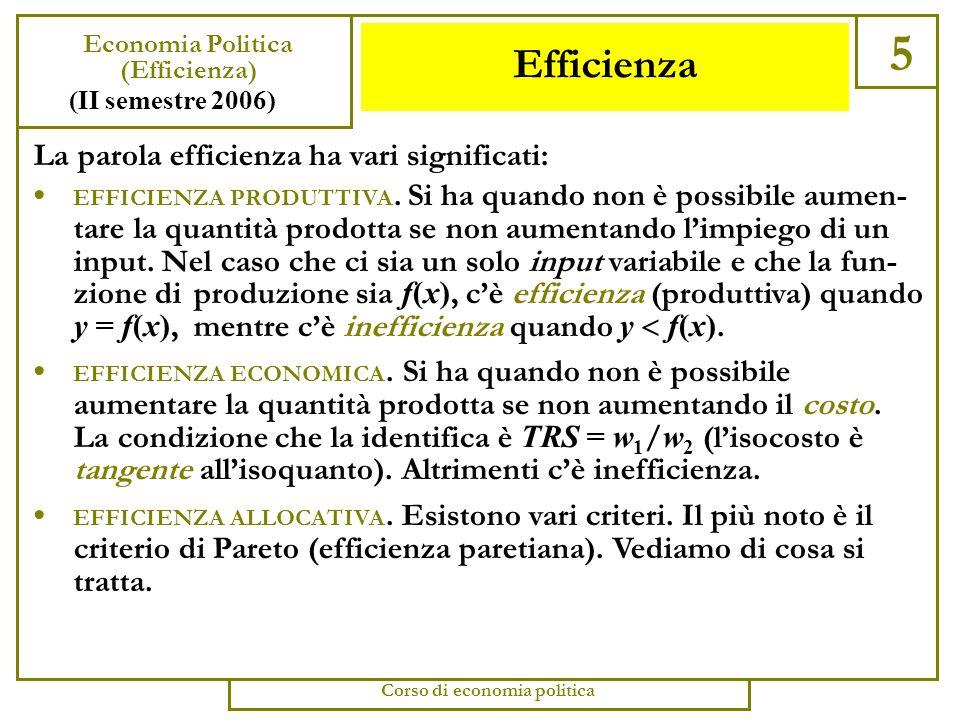 Efficienza Paretiana 4 Economia Politica (Efficienza) (II semestre 2006) Corso di economia politica Sappiamo che leconomia si occupa di problemi di scelta e di problemi di coordinamento.
