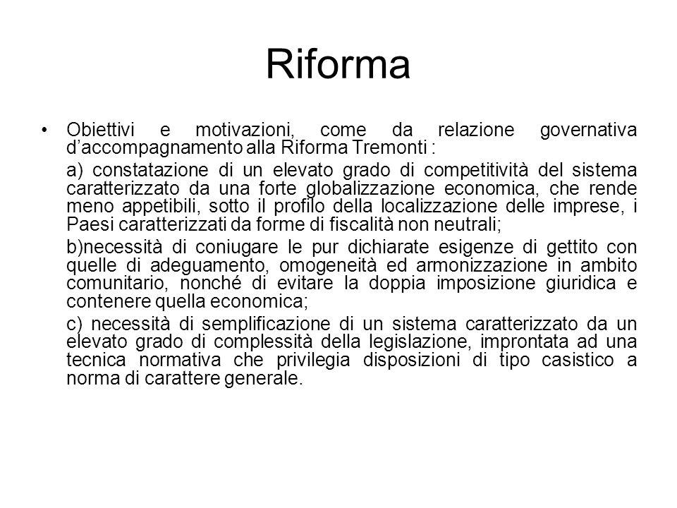 Riforma Obiettivi e motivazioni, come da relazione governativa daccompagnamento alla Riforma Tremonti : a) constatazione di un elevato grado di compet
