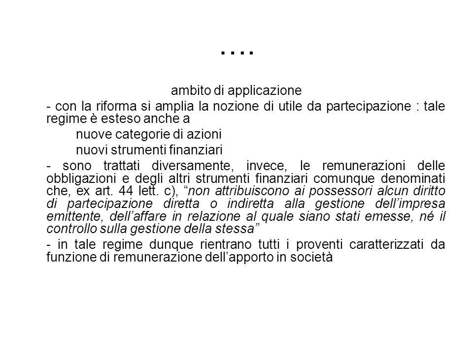 …. ambito di applicazione - con la riforma si amplia la nozione di utile da partecipazione : tale regime è esteso anche a nuove categorie di azioni nu