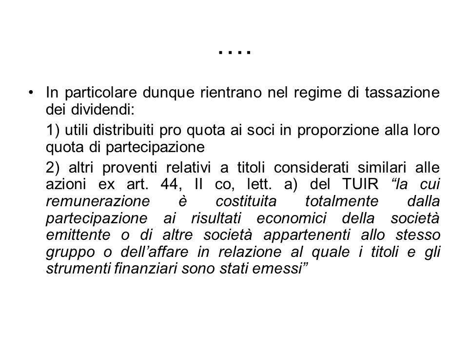 …. In particolare dunque rientrano nel regime di tassazione dei dividendi: 1) utili distribuiti pro quota ai soci in proporzione alla loro quota di pa