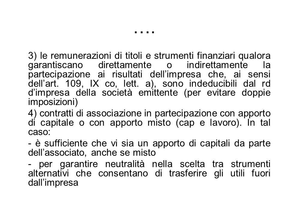 …. 3) le remunerazioni di titoli e strumenti finanziari qualora garantiscano direttamente o indirettamente la partecipazione ai risultati dellimpresa