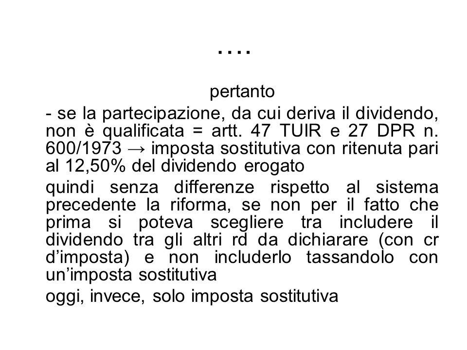 …. pertanto - se la partecipazione, da cui deriva il dividendo, non è qualificata = artt. 47 TUIR e 27 DPR n. 600/1973 imposta sostitutiva con ritenut