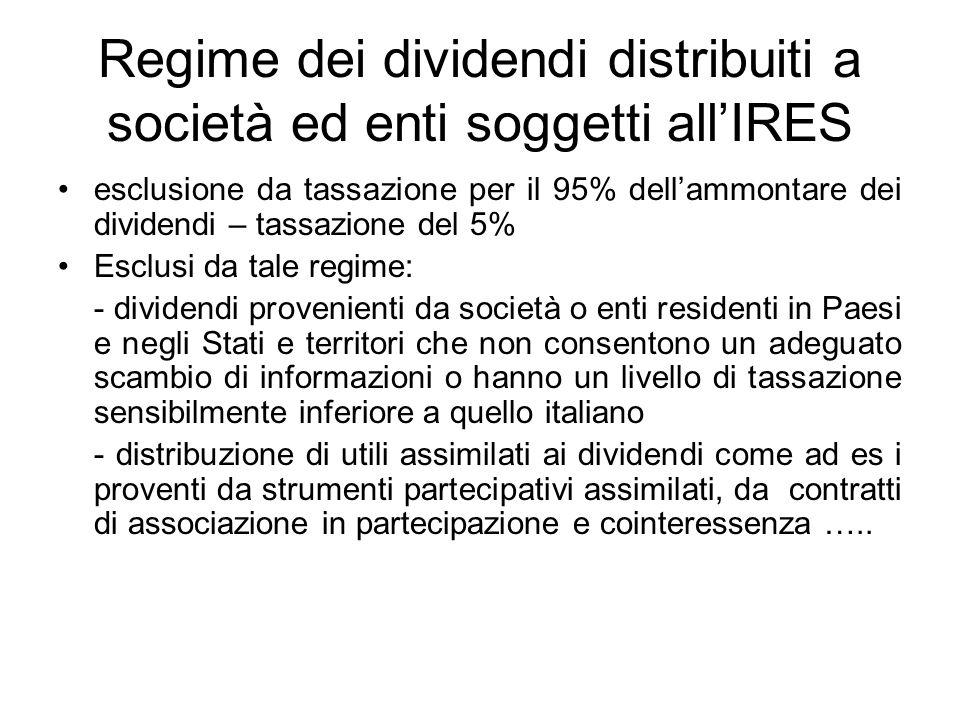 Regime dei dividendi distribuiti a società ed enti soggetti allIRES esclusione da tassazione per il 95% dellammontare dei dividendi – tassazione del 5