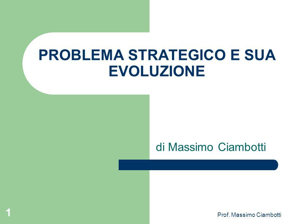 Prof. Massimo Ciambotti 1 PROBLEMA STRATEGICO E SUA EVOLUZIONE di Massimo Ciambotti