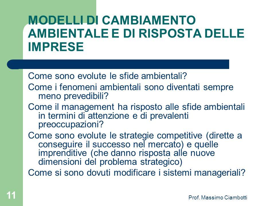 Prof. Massimo Ciambotti 11 MODELLI DI CAMBIAMENTO AMBIENTALE E DI RISPOSTA DELLE IMPRESE Come sono evolute le sfide ambientali? Come i fenomeni ambien