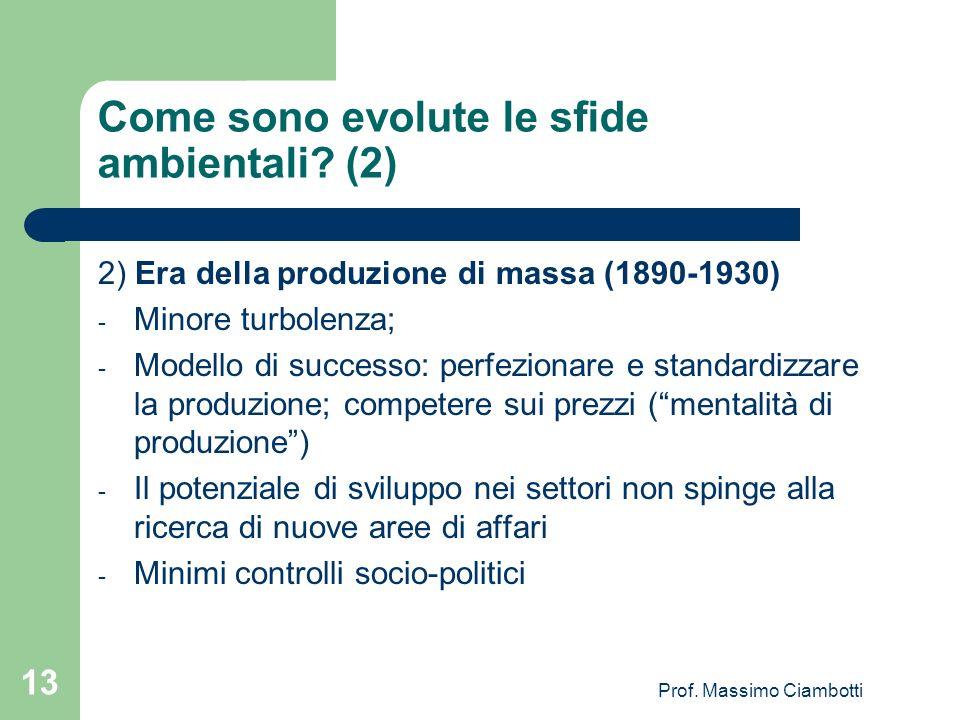Prof. Massimo Ciambotti 13 Come sono evolute le sfide ambientali? (2) 2) Era della produzione di massa (1890-1930) - Minore turbolenza; - Modello di s