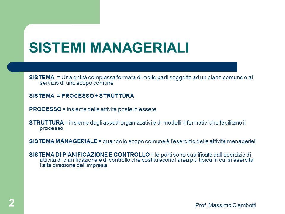 Prof. Massimo Ciambotti 2 SISTEMI MANAGERIALI SISTEMA = Una entità complessa formata di molte parti soggette ad un piano comune o al servizio di uno s