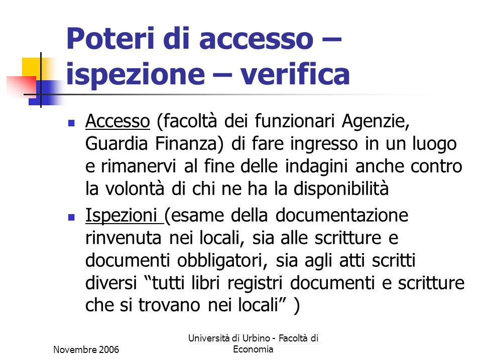 Novembre 2006 Università di Urbino - Facoltà di Economia Poteri di accesso – ispezione – verifica Accesso (facoltà dei funzionari Agenzie, Guardia Fin