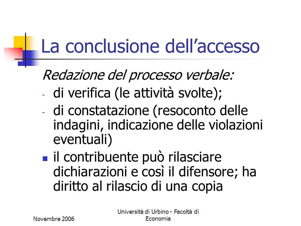 Novembre 2006 Università di Urbino - Facoltà di Economia La conclusione dellaccesso Redazione del processo verbale: - di verifica (le attività svolte)