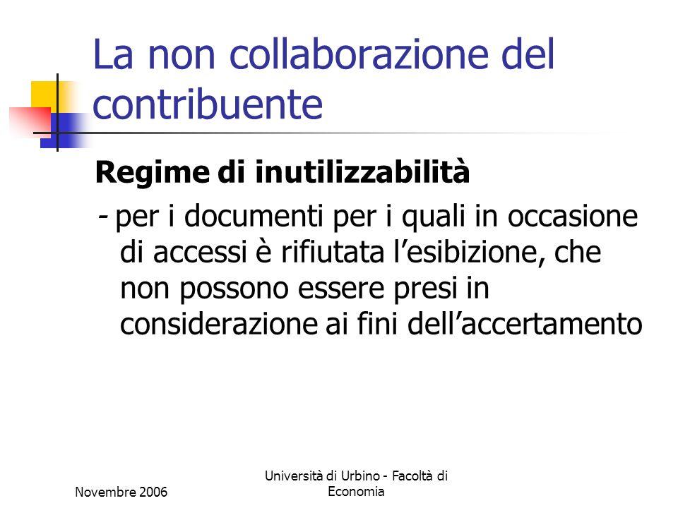 Novembre 2006 Università di Urbino - Facoltà di Economia La non collaborazione del contribuente Regime di inutilizzabilità - per i documenti per i qua
