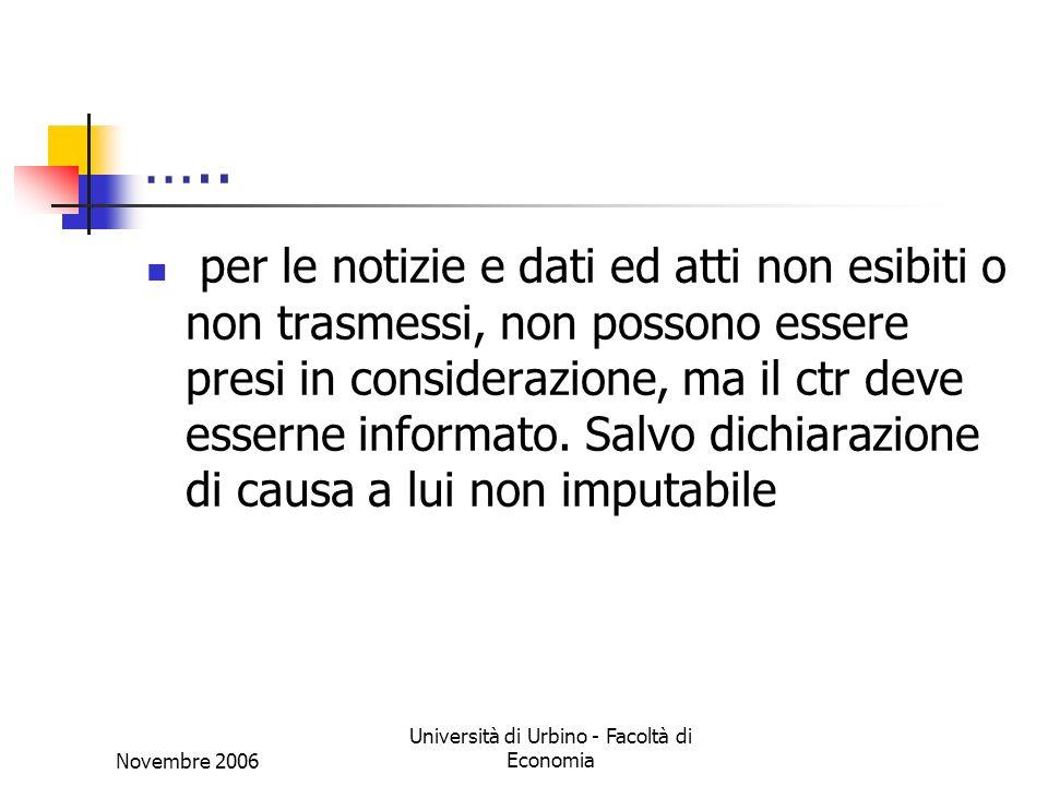 Novembre 2006 Università di Urbino - Facoltà di Economia ….. per le notizie e dati ed atti non esibiti o non trasmessi, non possono essere presi in co