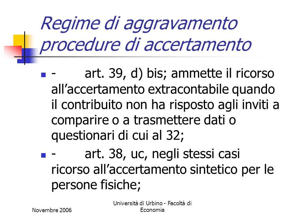 Novembre 2006 Università di Urbino - Facoltà di Economia Regime di aggravamento procedure di accertamento - art. 39, d) bis; ammette il ricorso allacc