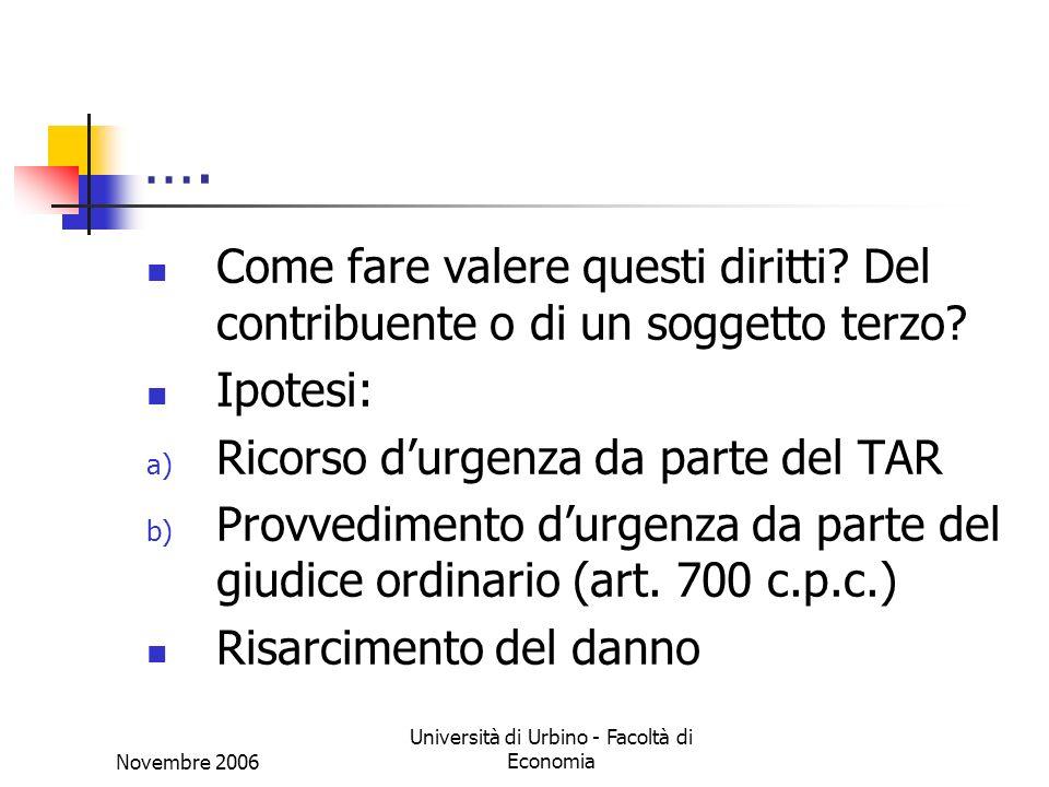 Novembre 2006 Università di Urbino - Facoltà di Economia …. Come fare valere questi diritti? Del contribuente o di un soggetto terzo? Ipotesi: a) Rico