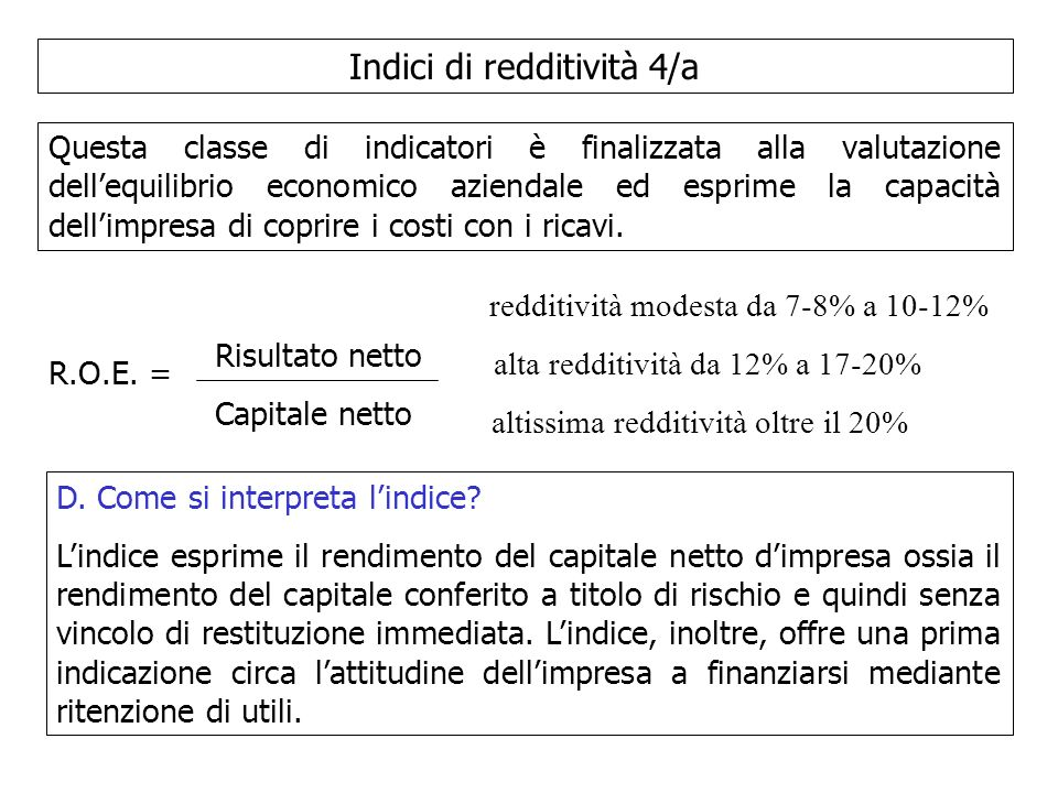 Indici di redditività 4/a Questa classe di indicatori è finalizzata alla valutazione dellequilibrio economico aziendale ed esprime la capacità dellimp