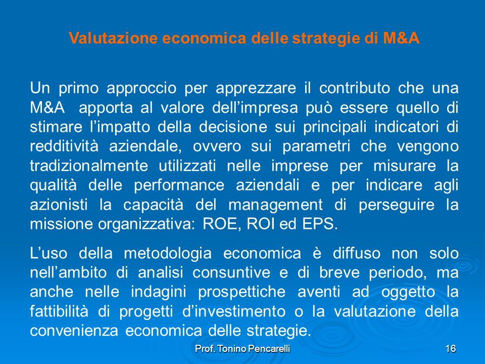 Prof. Tonino Pencarelli16 Valutazione economica delle strategie di M&A Un primo approccio per apprezzare il contributo che una M&A apporta al valore d
