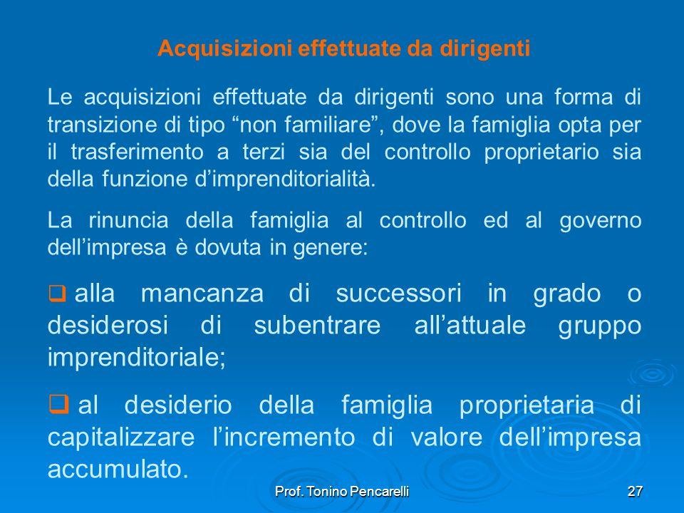 Prof. Tonino Pencarelli27 Acquisizioni effettuate da dirigenti Le acquisizioni effettuate da dirigenti sono una forma di transizione di tipo non famil