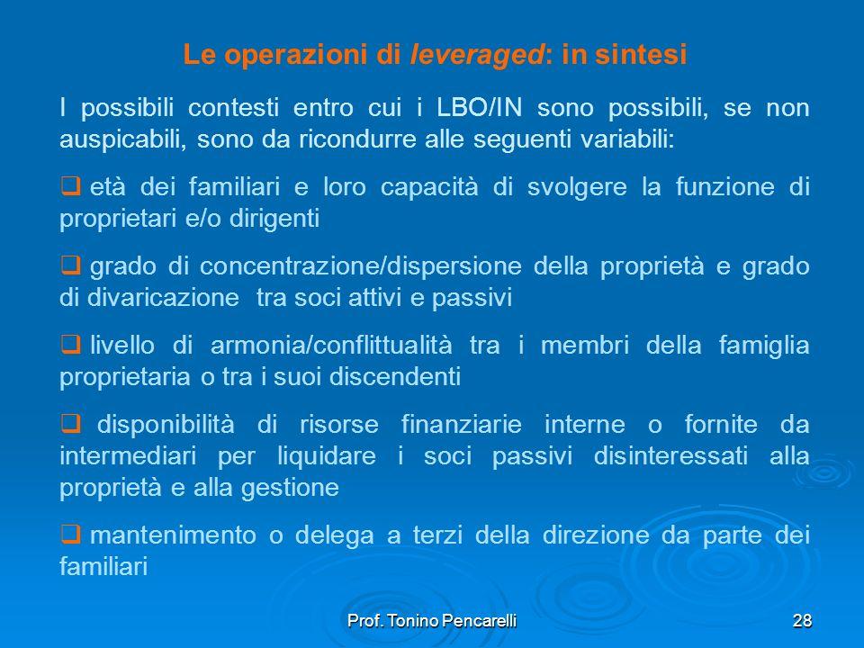 Prof. Tonino Pencarelli28 Le operazioni di leveraged: in sintesi I possibili contesti entro cui i LBO/IN sono possibili, se non auspicabili, sono da r