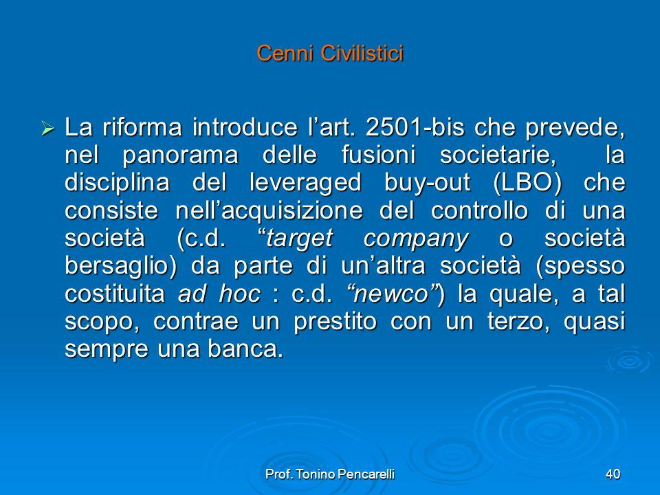 Prof. Tonino Pencarelli40 Cenni Civilistici La riforma introduce lart. 2501-bis che prevede, nel panorama delle fusioni societarie, la disciplina del