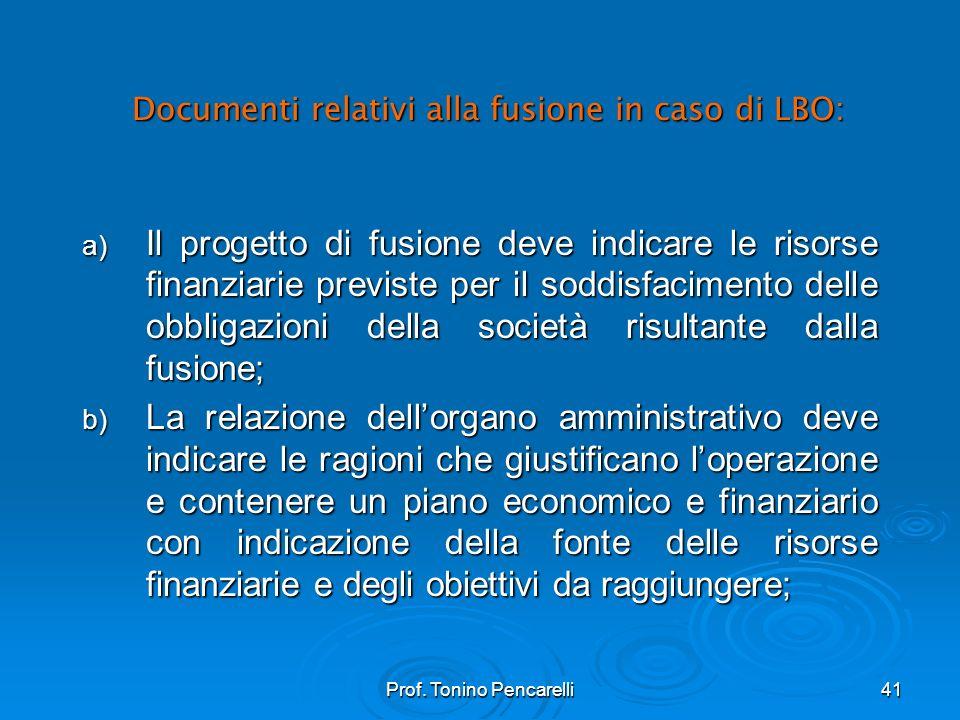 Prof. Tonino Pencarelli41 Documenti relativi alla fusione in caso di LBO: a) Il progetto di fusione deve indicare le risorse finanziarie previste per