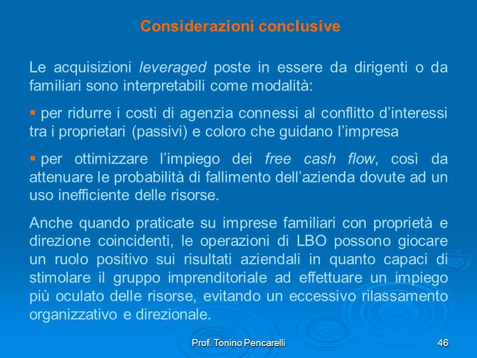 Prof. Tonino Pencarelli46 Considerazioni conclusive Le acquisizioni leveraged poste in essere da dirigenti o da familiari sono interpretabili come mod