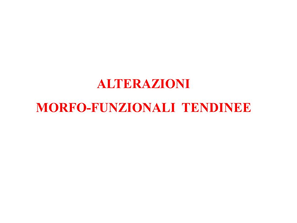 ALTERAZIONI MORFO-FUNZIONALI TENDINEE