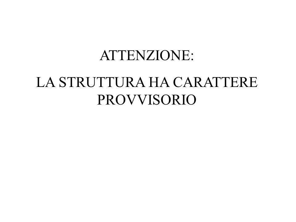 ATTENZIONE: LA STRUTTURA HA CARATTERE PROVVISORIO