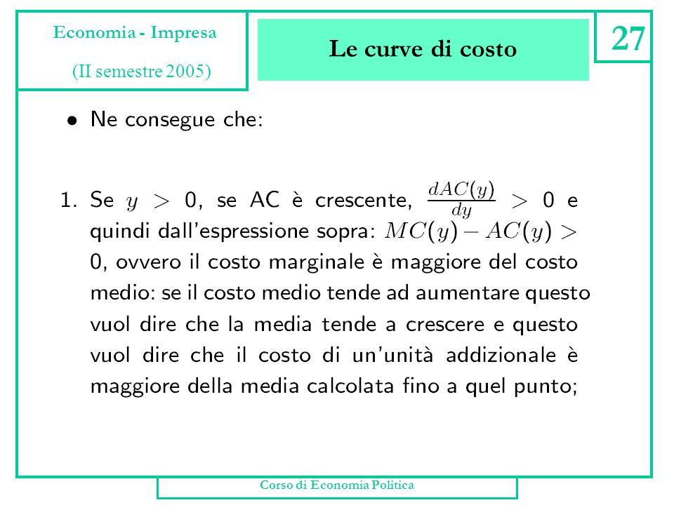 Le curve di costo Corso di Economia Politica 26 Economia - Impresa (II semestre 2005)